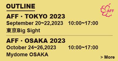 OUTLINE AFF・TOKYO 2014 9.17-18-19 10 00~18 00 LASTDAY 16 00 CLOSE TOKYO BIG SIGHT more